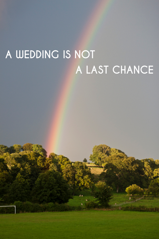 This Isnt Your Last Chance | A Practical Wedding