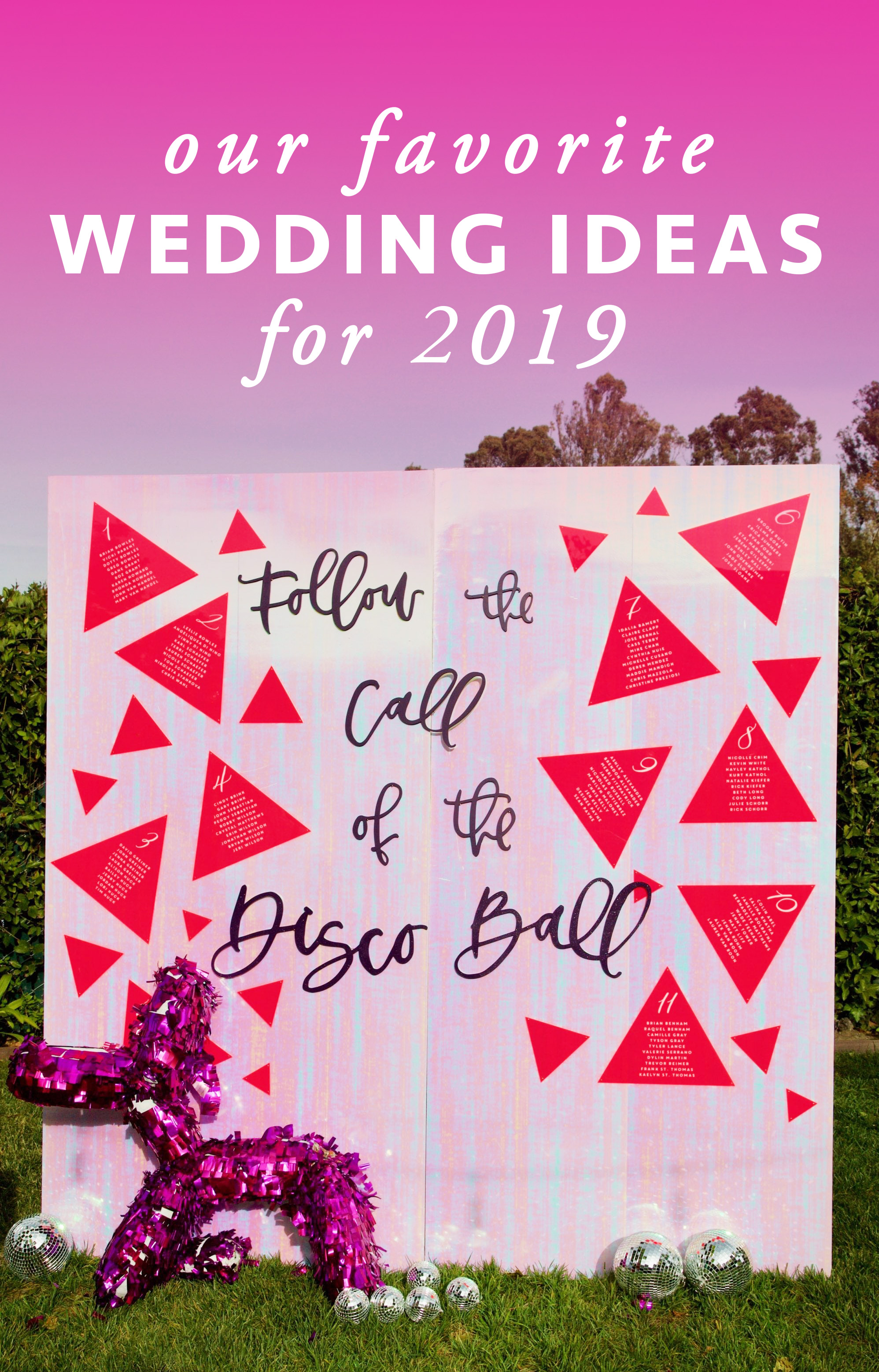 "The text ""Our Favorite Wedding Ideas for 2019"" overlays a photo of a seating board reading ""Follow the call of the disco ball"" on iridescent paper with a shiny pink balloon dog style piñata in front"