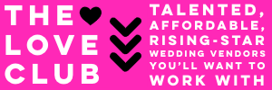 The LOVE Club: Talented, affordable, rising-star wedding vendors you'll want to work with